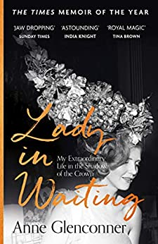 Lady in Waiting: My Extraordinary Life in the Shadow of the Crown (English Edition) de [Anne Glenconner]
