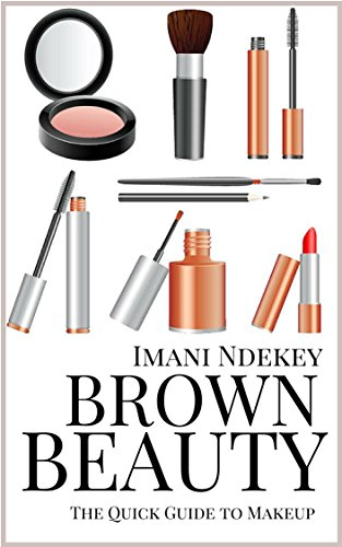 Brown Beauty: The Beginner's Quick Guide to Makeup