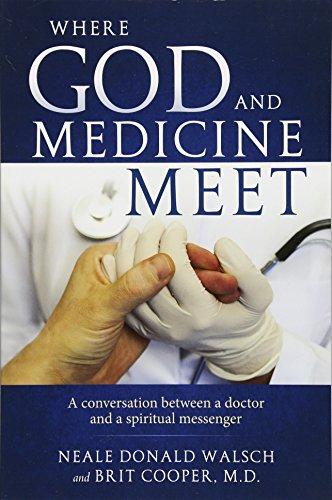 Where God and Medicine Meet: A Conversation Between a Doctor and a Spiritual Messenger
