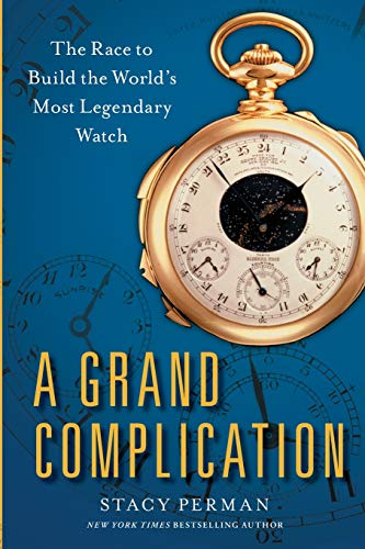 Grand Complication: The Race to Build the World's Most Legendary Watch