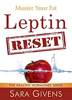 Leptin Resistance  The Leptin Reset  Discover How To Fix Your Fat Hormones And Reboot Your Fat Burning Engine Into First Gear Again  Leptin resistance .. all grain ketogenic diet Atkins Diet