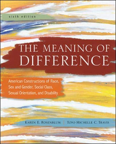 The Meaning of Difference: American Constructions of Race, Sex and Gender, Social Class, Sexual Orientation, and...