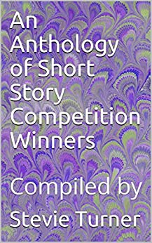 An Anthology of Short Story Competition Winners: Compiled by by [Stevie Turner, and others]