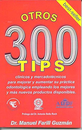 Otros 300 Tips Clínicos y Mercadotécnicos para mejorar y aumentar su práctica odontológica empleando los mejores y más nuevos productos disponibles. (Mercadotecnia odontológica nº 2)