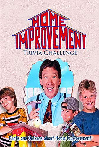 Home Improvement Trivia Challenge: Facts and Quizzes about Home Improvement: Home Improvement' Trivia And Fun Facts (English Edition)