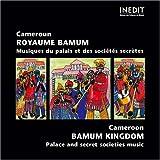 Cameroun - Royaume Bamum - Musiques du Palais et des sociétés secrètes
