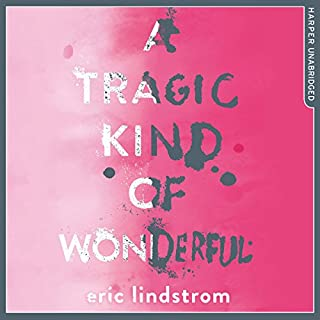 A Tragic Kind of Wonderful                   By:                                                                                                                                 Eric Lindstrom                               Narrated by:                                                                                                                                 Katherine Mangold                      Length: 6 hrs and 18 mins     5 ratings     Overall 4.8