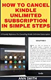 HOW TO CANCEL KINDLE UNLIMITED SUBSCRIPTION IN SIMPLE STEPS: … A Friendly Reference For Cancelling Kindle Unlimited Subscription
