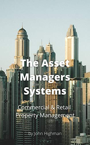 The Asset Manager: Simple and Easy Systems to Manage Commercial, Industrial, and Retail Property (English Edition)