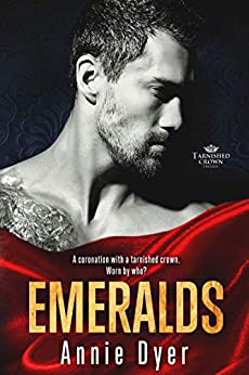 Emeralds (Tarnished Crowns Trilogy Book 3) by [Annie Dyer]
