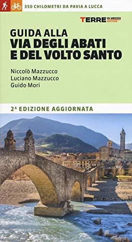 Guida alla Via degli Abati e del Volto Santo. 350 chilometri da Pavia a Lucca
