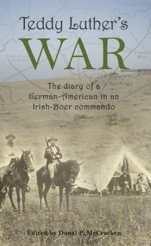 Teddy Luther's War: The Diary of a German-American in an Irish-Boer Commando (English Edition)