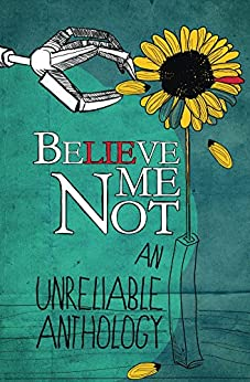 Believe Me Not, An Unreliable Anthology by [Sara W. McBride, Viannah E. Duncan, Kate Findley, Jessica Magallanes, K. Andrew Turner, Katy Mann, Brad Ray, Lisa Walsh, Bethany Simonsen, Daniel Magallanes]