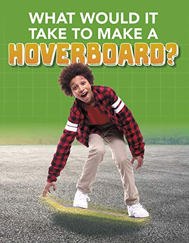What Would it Take to Build a Hoverboard?