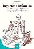 Juguetes e infancias: La consolidación de una sensibilidad moderna sobre los niños en Colombia, 1840 - 1950