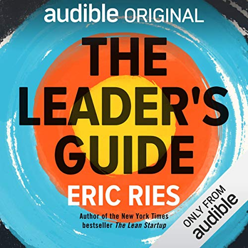 The Leader's Guide                   By:                                                                                                                                 Eric Ries                               Narrated by:                                                                                                                                 Eric Ries                      Length: 6 hrs and 18 mins     Not rated yet     Overall 0.0
