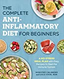 The Complete Anti-Inflammatory Diet for Beginners: A No-Stress Meal Plan with Easy Recipes to Heal...