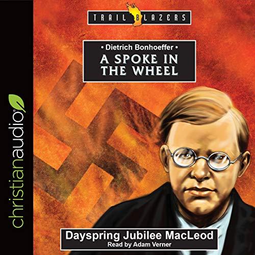 Dietrich Bonhoeffer: A Spoke in the Wheel  cover art