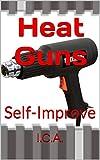 Heat Guns: Self-Improve (Improve Yourself Book 2)