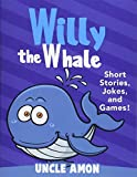 Willy the Whale: Short Stories, Games, and Jokes! (Fun Time Reader Book 1 For Preschool Kids,Young Kids Ages from 3-10) (English Edition)