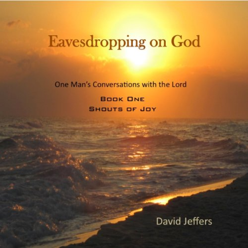 Eavesdropping on God: One Man's Conversations with the Lord: Book One Shouts of Joy audiobook cover art
