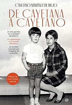 De Cayetana a Cayetano (Biografías y memorias) de [Cayetano Martínez de Irujo, Luis María Ansón]