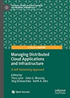 Managing Distributed Cloud Applications and Infrastructure: A Self-Optimising Approach (Palgrave Studies in Digital Business & Enabling Technologies)