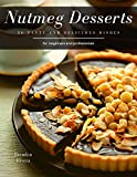 Nutmeg Desserts: 30 tasty and delicious dishes