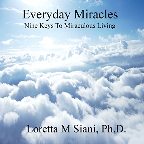Everyday Miracles                   By:                                                                                                                                 Loretta M. Siani                               Narrated by:                                                                                                                                 Loretta M. Siani                      Length: 8 hrs and 50 mins     4 ratings     Overall 5.0