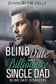 Blind Date with a Billionaire Single Dad (Blind Date Disasters Book 4)