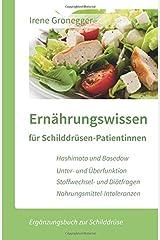 Ernährungswissen für Schilddrüsen-Patientinnen: Hashimoto und Basedow / Unterfunktion und Überfunktion / Stoffwechsel- und Diätfragen / Nahrungsmittel-Intoleranzen (Ergänzungsbuch zur Schilddrüse) Taschenbuch