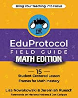 The EduProtocol Field Guide Math Edition: 15 Student-Centered Lesson Frames for Math Mastery