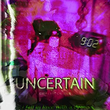 Uncertain (feat. Atypical Issue)