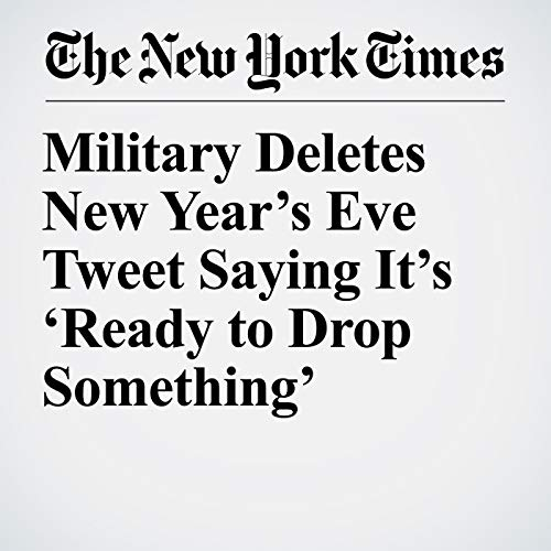 Military Deletes New Year's Eve Tweet Saying It's 'Ready to Drop Something' audiobook cover art