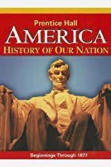 America: History of Our Nation: Beginnings Through 1877 Hardcover