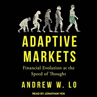Adaptive Markets     Financial Evolution at the Speed of Thought              Written by:                                                                                                                                 Andrew W. Lo                               Narrated by:                                                                                                                                 Jonathan Yen                      Length: 20 hrs and 21 mins     3 ratings     Overall 5.0