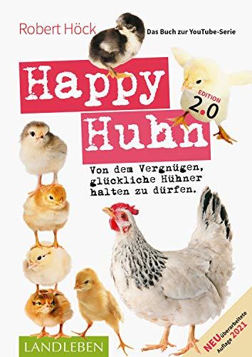 Happy Huhn 2.0 • Das Buch zur YouTube-Serie: Von dem Vergnügen, glückliche Hühner halten zu dürfen (Cadmos LandLeben)