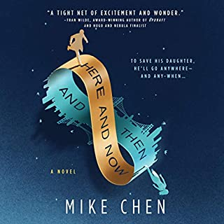 Here and Now and Then     A Novel              By:                                                                                                                                 Mike Chen                               Narrated by:                                                                                                                                 Cary Hite                      Length: 9 hrs and 54 mins     104 ratings     Overall 4.3