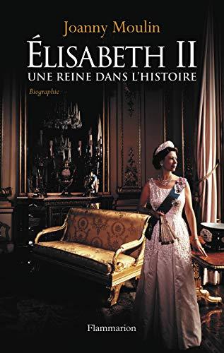 Elisabeth II : Une reine dans l'histoire