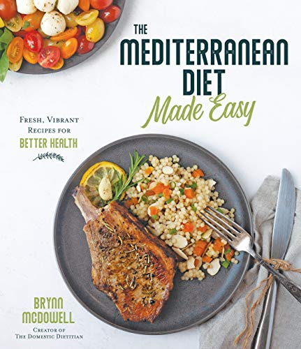 The Mediterranean Diet Made Easy: Fresh, Vibrant Recipes for Better Health