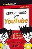 Creare video per YouTube: Diventa la star dei tuoi video