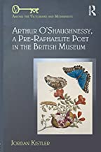 Arthur O'Shaughnessy, A Pre-Raphaelite Poet in the British Museum (Among the Victorians and Modernists)