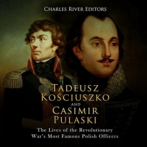 Tadeusz Kosciuszko and Casimir Pulaski     The Lives of the Revolutionary War's Most Famous Polish Officers              By:                                                                                                                                 Charles River Editors                               Narrated by:                                                                                                                                 Ken Teutsch                      Length: 2 hrs and 33 mins     4 ratings     Overall 4.0