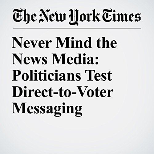 Never Mind the News Media: Politicians Test Direct-to-Voter Messaging copertina