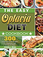 The Easy Optavia Diet Cookbook: 300 Lean And Green Recipes For Beginners and Advanced Users
