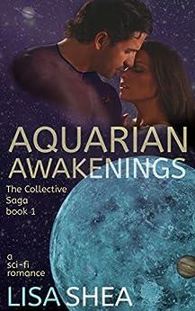 Aquarian Awakenings - A Collective Saga Sci-Fi Romance (The Collective Saga Book 1) by [Lisa Shea]