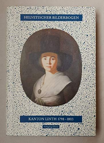 Jahrbuch des Historischen Vereins des Kantons Glarus / Helvetischer Bilderbogen: Kanton Linth 1798-1803