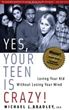 Yes Your Teen Is Crazy! Loving Your Kid Without Losing Your Mind - 2003 publication.