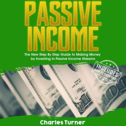 Passive Income: The New Step by Step Guide to Making Money by Investing in Passive Income Streams audiobook cover art