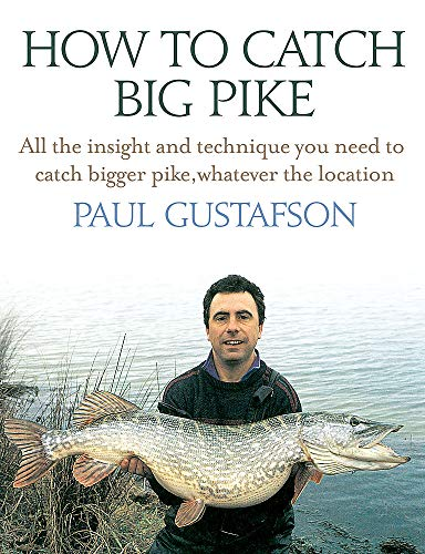 How To Catch Big Pike: All the insight and technique you need to catch bigger pike, whatever the location